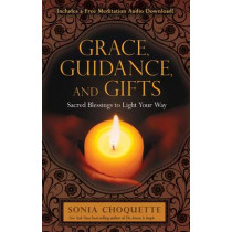 Grace, Guidance and Gifts: Sacred Blessings to Light Your Way by Sonia Choquette, 9781401937447
