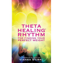 ThetaHealing (R) Rhythm for Finding Your Perfect Weight by Vianna Stibal, 9781401942137