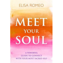 Meet Your Soul: A Powerful Guide to Connect with Your Most Sacred Self by Elisa Romeo, 9781401943424