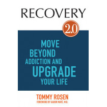 Recovery 2.0: Move Beyond Addiction and Upgrade Your Life by Tommy Rosen, 9781401944483