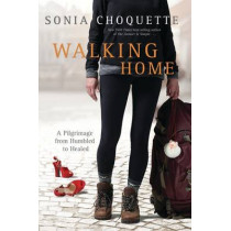 Walking Home: A Pilgrimage from Humbled to Healed along the Camino de Santiago by Sonia Choquette, 9781401944520
