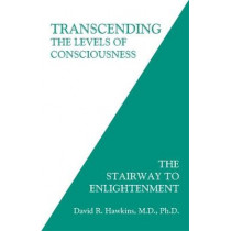 Transcending the Levels of Consciousness: The Stairway to Enlightenment by David R. Hawkins, 9781401945053