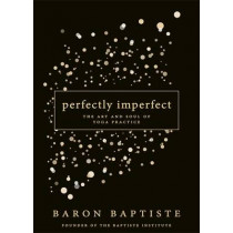Perfectly Imperfect: The Art and Soul of Yoga Practice by Baron Baptiste, 9781401947538