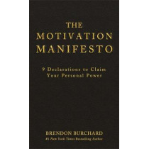 The Motivation Manifesto: 9 Declarations to Claim Your Personal Power by Brendon Burchard, 9781401948078