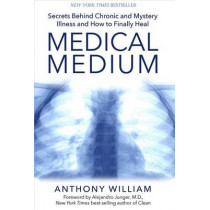 Medical Medium: Secrets Behind Chronic and Mystery Illness and How to Finally Heal by Anthony William, 9781401948290