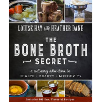 The Bone Broth Secret: A Culinary Adventure in Health, Beauty, and Longevity by Louise Hay, 9781401950088