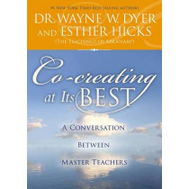 Co-Creating at Its Best: A Conversation Between Master Teachers by Dr Wayne W Dyer, 9781401951641