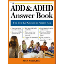 The ADD & ADHD Answer Book: Professional Answers to 275 of the Top Questions Parents Ask by Susan Ashley, 9781402205491
