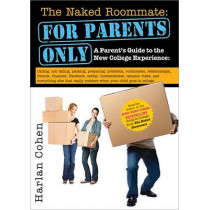 The Naked Roommate: For Parents Only: Calling, Not Calling, Roommates, Relationships, Friends, Finances, and Everything Else That Really Matters when Your Child Goes to College by Harlan Cohen, 9781402267567