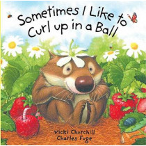 Sometimes I Like to Curl Up in a Ball by Vicki Churchill, 9781402708701