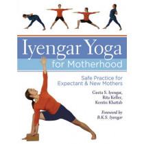 Iyengar Yoga for Motherhood: Safe Practice for Expectant & New Mothers by Geeta S. Iyengar, 9781402726897