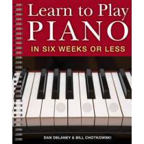 Learn to Play Piano in Six Weeks or Less by Dan Delaney, 9781402731563