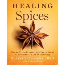 Healing Spices: How to Use 50 Everyday and Exotic Spices to Boost Health and Beat Disease by Bharat B. Aggarwal, 9781402776632