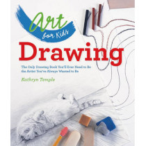 Art for Kids: Drawing: The Only Drawing Book You'll Ever Need to Be the Artist You've Always Wanted to Be by Kathryn Temple, 9781402784774