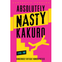 Absolutely Nasty (R) Kakuro Level Two by Conceptis Puzzles, 9781402799907