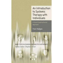 An Introduction to Systemic Therapy with Individuals: A Social Constructionist Approach by Fran Hedges, 9781403904508