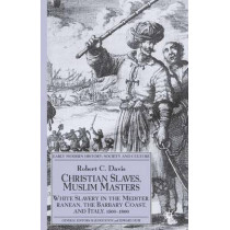 Christian Slaves, Muslim Masters: White Slavery in the Mediterranean, The Barbary Coast, and Italy, 1500-1800 by Robert C. Davis, 9781403945518