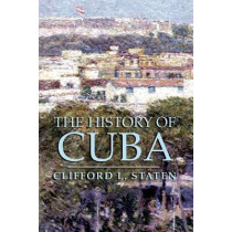 The History of Cuba by Clifford L. Staten, 9781403962591