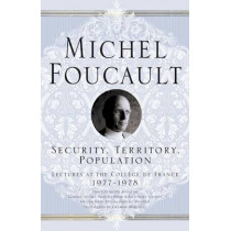 Security, Territory, Population: Lectures at the College De France, 1977 - 78 by Michel Foucault, 9781403986535