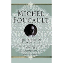 The Birth of Biopolitics: Lectures at the College de France, 1978-1979 by Michel Foucault, 9781403986559