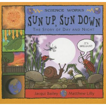 Sun Up, Sun Down: The Story of Day and Night by Jacqui Bailey, 9781404811287