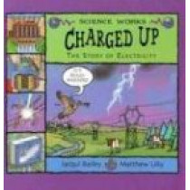 Charged Up: The Story of Electricity by Jacqui Bailey, 9781404811294