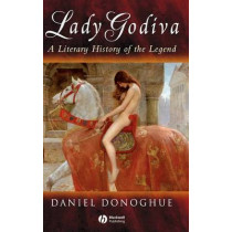 Lady Godiva: A Literary History of the Legend by Daniel Donoghue, 9781405100465