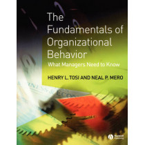 The Fundamentals of Organizational Behavior: What Managers Need to Know by Henry L. Tosi, 9781405100748