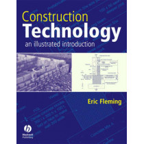 Construction Technology: An Illustrated Introduction by Eric Fleming, 9781405102100
