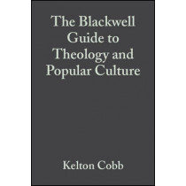 The Blackwell Guide to Theology and Popular Culture by Kelton Cobb, 9781405106986