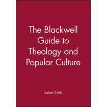 The Blackwell Guide to Theology and Popular Culture by Kelton Cobb, 9781405107020