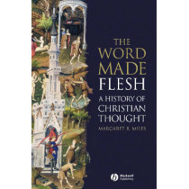 The Word Made Flesh: A History of Christian Thought by Margaret R. Miles, 9781405108461