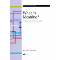 What is Meaning?: Fundamentals of Formal Semantics by Paul H. Portner, 9781405109185