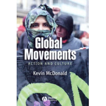 Global Movements: Action and Culture by Kevin McDonald, 9781405116138
