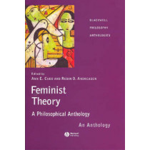 Feminist Theory: A Philosophical Anthology by Ann E. Cudd, 9781405116619