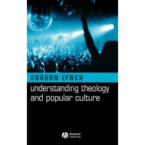 Understanding Theology and Popular Culture by Gordon Lynch, 9781405117470