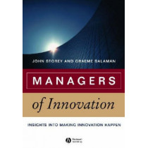 Managers of Innovation: Insights into Making Innovation Happen by John Storey, 9781405124621