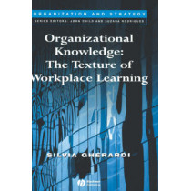 Organizational Knowledge: The Texture of Workplace Learning by Silvia Gherardi, 9781405125598