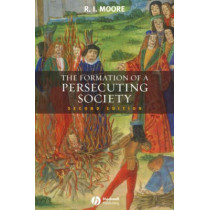 The Formation of a Persecuting Society: Authority and Deviance in Western Europe 950-1250 by Robert I. Moore, 9781405129640