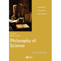 Philosophy of Science: An Anthology by Marc Lange, 9781405130332