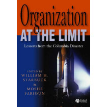 Organization at the Limit: Lessons from the Columbia Disaster by William Starbuck, 9781405131087