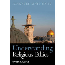 Understanding Religious Ethics by Charles T. Mathewes, 9781405133524
