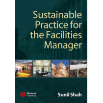 Sustainable Practice for the Facilities Manager by Sunil Shah, 9781405135573