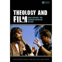 Theology and Film: Challenging the Sacred/Secular Divide by Christopher Deacy, 9781405144377