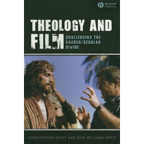 Theology and Film: Challenging the Sacred/Secular Divide by Christopher Deacy, 9781405144384