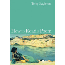 How to Read a Poem by Terry Eagleton, 9781405151412