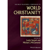 The Wiley Blackwell Companion to World Christianity by Lamin Sanneh, 9781405153768