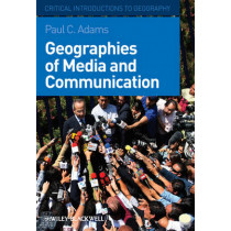Geographies of Media and Communication by Paul C. Adams, 9781405154130