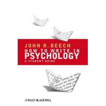 How To Write in Psychology: A Student Guide by John R. Beech, 9781405156943