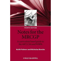 Notes for the MRCGP: A curriculum based guide to the AKT, CSA and WBPA by Keith Palmer, 9781405157247